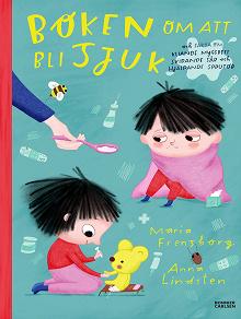 Cover for Boken om att bli sjuk : Och fakta om kliande myggbett, svidande sår och hjälpande sprutor