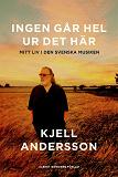 Cover for Ingen går hel ur det här : Mitt liv i den svenska musiken