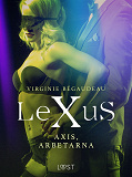 Cover for LeXuS: Axis, Arbetarna - erotisk dystopi