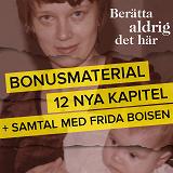 Cover for Berätta aldrig det här – Bonusmaterial: 12 nya kapitel + samtal med Frida Boisen