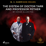 Cover for B. J. Harrison Reads The System of Doctor Tarr and Professor Fether