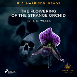 Cover for B. J. Harrison Reads The Flowering of the Strange Orchid