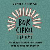 Cover for Bokcirkel i lättläst – Att skapa läsmod hos läsare med funktionsvarianter