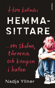 Cover for Hon kallades hemmasittare : Om skolan, tårarna och kampen i hallen
