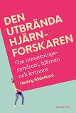 Cover for Den utbrända hjärnforskaren : Personliga erfarenheter, fakta och vägen till läkning
