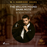 Cover for B. J. Harrison Reads The Million Pound Bank Note