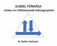 Cover for Dubbel förmåga - tankar om tillitsbaserade ledningssystem