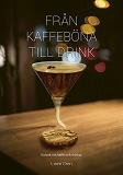 Cover for Från kaffeböna till drink - en bok om kaffe och drinkar