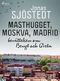 Cover for Masthugget, Moskva, Madrid : berättelsen om Bengt och Greta