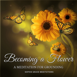 Cover for Becoming a Flower. A Meditation for Grounding