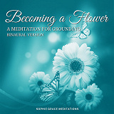 Cover for Becoming a Flower. A Meditation for Grounding. Binaural Version
