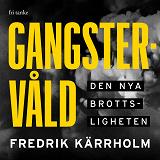 Cover for Gangstervåld : Den nya brottsligheten