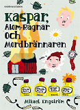 Cover for Kaspar, Atom-Ragnar och mordbrännaren