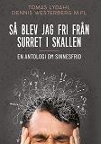 Cover for Så blev jag fri från surret i skallen: En antologi om sinnesfrid