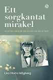 Cover for Ett sorgkantat mirakel – om att leva vidare när livet inte blev som det var tänkt