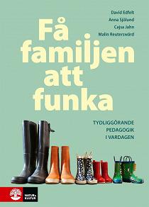Cover for Få familjen att funka : Tydliggörande pedagogik i vardagen