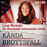 Cover for Lisa Nowak: En försmådd astronauts vrede