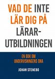 Cover for Vad de inte lär dig på Lärarutbildningen: En bok om Undervisningens DNA