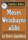 Cover for 5-minuters deckare. Moses Weinhayns alibi. Återutgivning av text från 1944