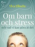Cover for Om barn och stress och vad vi kan göra åt det