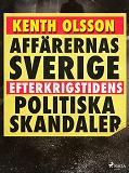 Cover for Affärernas Sverige: efterkrigstidens politiska skandaler