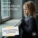 Cover for Aldrig mer en vanlig flicka: en överlevares berättelse om våld, missbruk och grova sexuella övergrepp