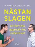 Cover for Nästan slagen – att bemöta aggressivitet i arbetslivet