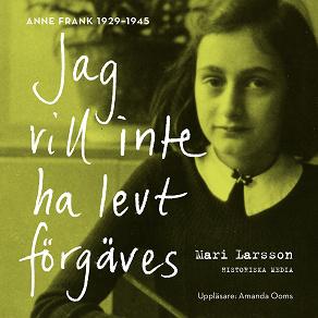 Cover for Jag vill inte ha levt förgäves. Anne Frank 1929-1945