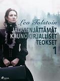 Cover for Leo Tolstoin jälkeenjättämät kaunokirjalliset teokset 1