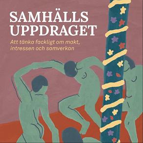 Cover for Samhällsuppdraget: att tänka fackligt om makt, intressen och samverkan
