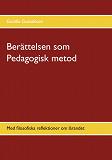Cover for Berättelsen som Pedagogisk metod: Med filosofiska reflektioner om lärandet