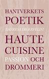 Cover for Hantverkets poetik: Haute cuisine, passion och drömmeri
