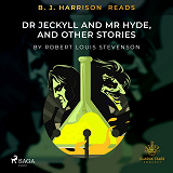 Cover for B. J. Harrison Reads Dr Jeckyll and Mr Hyde, and Other Stories