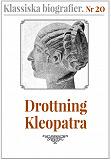 Cover for Klassiska biografier 20: Drottning Kleopatra – Återutgivning av text från 1935