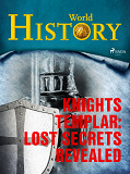 Cover for Knights Templar: Lost Secrets Revealed