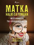 Cover for Matka halki Satumaan: miten minusta tuli dekkarikirjailija