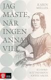 Cover for Jag måste, när ingen annan vill : Kvinnosakskämpen Sophie Sager