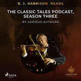 Cover for B. J. Harrison Reads The Classic Tales Podcast, Season Three