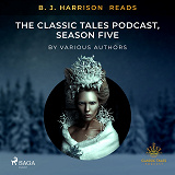 Cover for B. J. Harrison Reads The Classic Tales Podcast, Season Five
