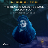 Cover for B. J. Harrison Reads The Classic Tales Podcast, Season Four