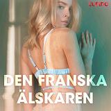 Cover for Den franska älskaren - erotiska noveller