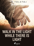 Cover for Walk In the Light While There Is Light