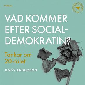 Cover for Vad kommer efter socialdemokratin? : Tankar om 20-talet