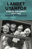 Cover for Landet utanför Del 2 : Sverige och kriget 1940-1942