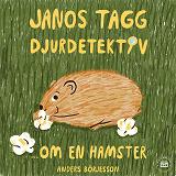 Cover for Janos Tagg: Djurdetektiv - Om en hamster