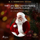 Cover for B. J. Harrison Reads The Life and Adventures of Santa Claus