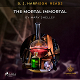 Cover for B. J. Harrison Reads The Mortal Immortal