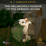 Cover for B. J. Harrison Reads The Melancholy Hussar of the German Legion