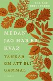 Cover for Medan jag har er kvar – Tankar om att bli gammal