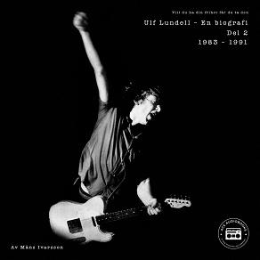 Cover for Ulf Lundell - En biografi (Vill du ha din frihet får du ta den) - Del 2